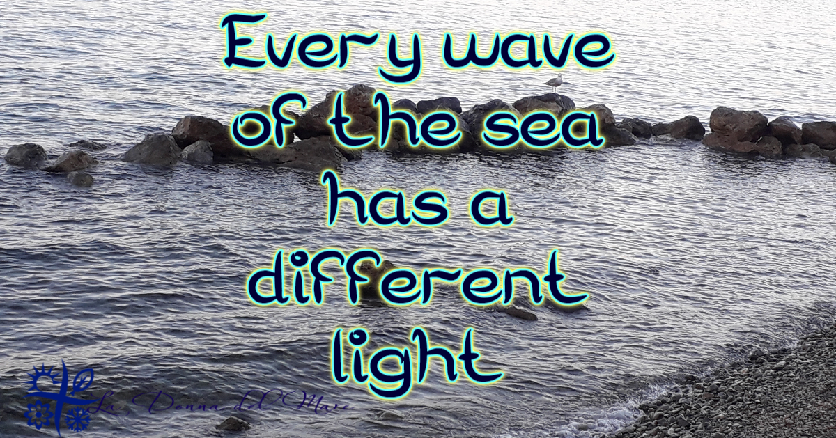 Every wave of the sea has a different light